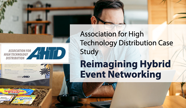 Reimagining hybrid event networking case study - Association for High Technology Distribution